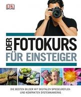 Der Fotokurs für Einsteiger: Die besten Bilder mit Spiegelreflex- und kompakten Systemkameras - 1